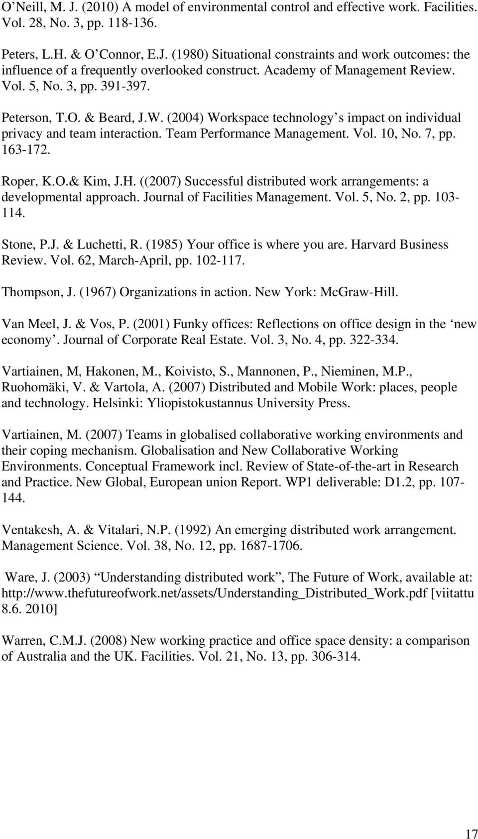Vol. 10, No. 7, pp. 163-172. Roper, K.O.& Kim, J.H. ((2007) Successful distributed work arrangements: a developmental approach. Journal of Facilities Management. Vol. 5, No. 2, pp. 103-114. Stone, P.