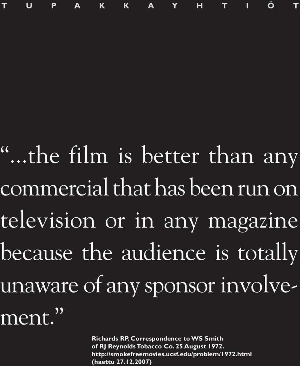 magazine because the audience is totally unaware of any sponsor involvement.