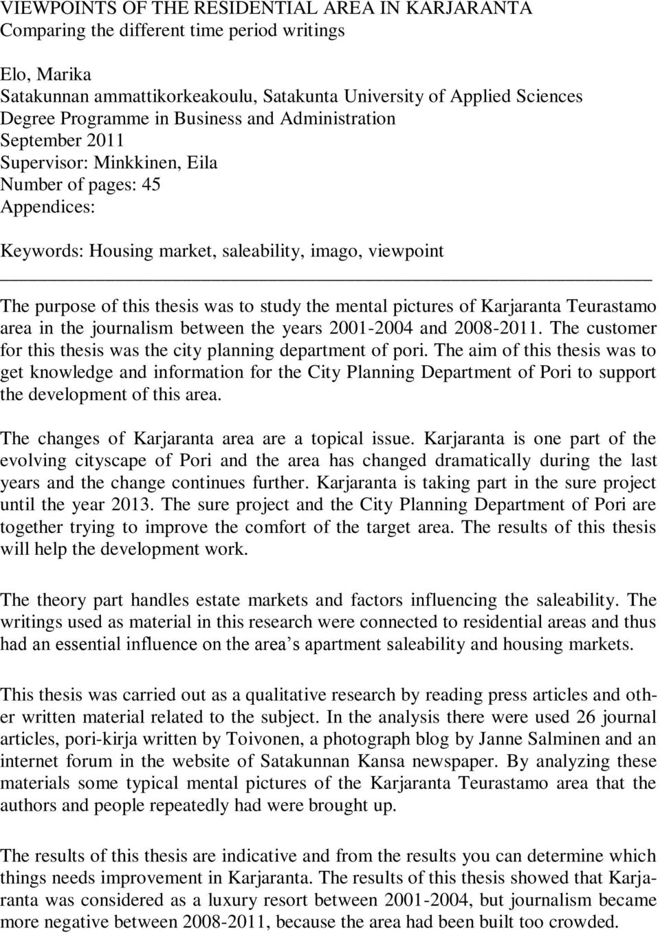 the mental pictures of Karjaranta Teurastamo area in the journalism between the years 2001-2004 and 2008-2011. The customer for this thesis was the city planning department of pori.