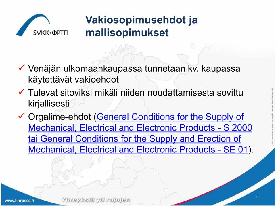 kirjallisesti Orgalime-ehdot (General Conditions for the Supply of Mechanical, Electrical and