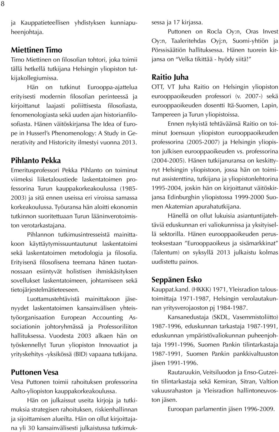 Hänen väitöskirjansa The Idea of Europe in Husserl s Phenomenology: A Study in Generativity and Historicity ilmestyi vuonna 2013.