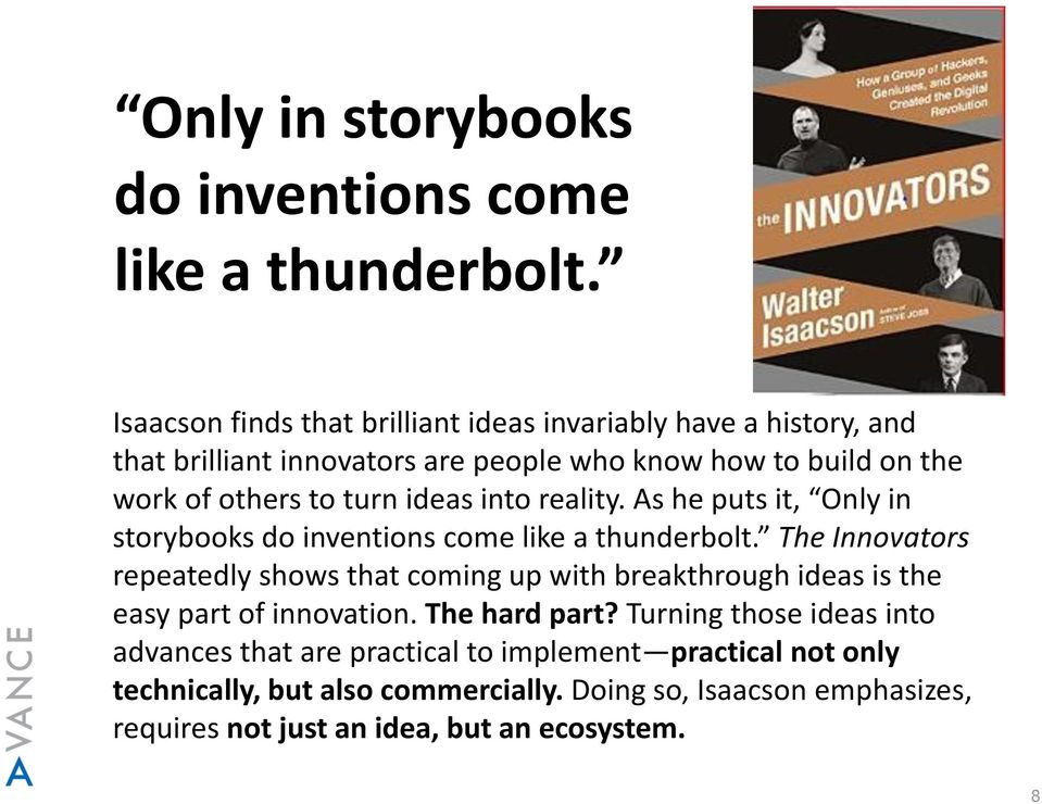 ideas into reality. As he puts it,  The Innovators repeatedly shows that coming up with breakthrough ideas is the easy part of innovation. The hard part?