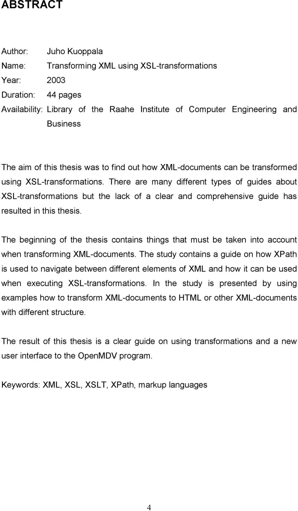 There are many different types of guides about XSL-transformations but the lack of a clear and comprehensive guide has resulted in this thesis.