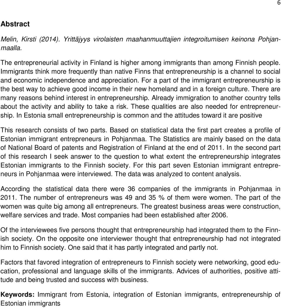 Immigrants think more frequently than native Finns that entrepreneurship is a channel to social and economic independence and appreciation.