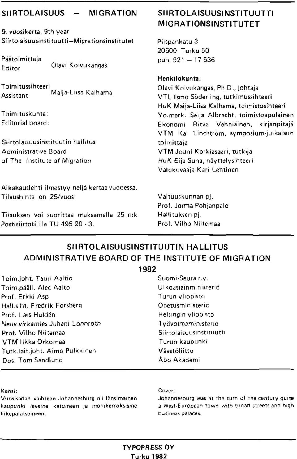 Toimituskunta: Editorial boardi Siirtolaisuusinstituutin hallitus Administrative Board of The lnstitute of Migration puh.921-17536 Henkil6kunta: Olavi Koivukangas. ph.d., johraja vrl rsmo sdde;ring, tut kimussih teeri HUK Maija'Liisa Kalhama.