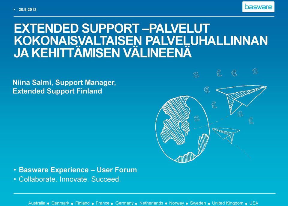 Finland Basware Experience User Forum Collaborate. Innovate. Succeed.