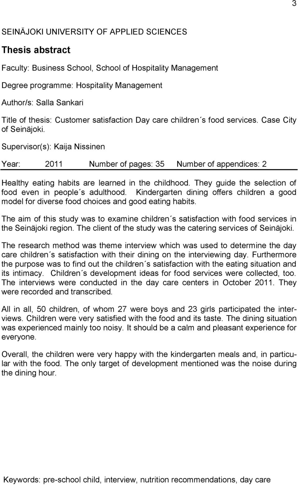 Supervisor(s): Kaija Nissinen Year: 2011 Number of pages: 35 Number of appendices: 2 Healthy eating habits are learned in the childhood. They guide the selection of food even in people s adulthood.