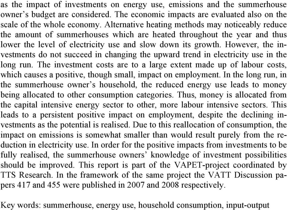 However, the investments do not succeed in changing the upward trend in electricity use in the long run.