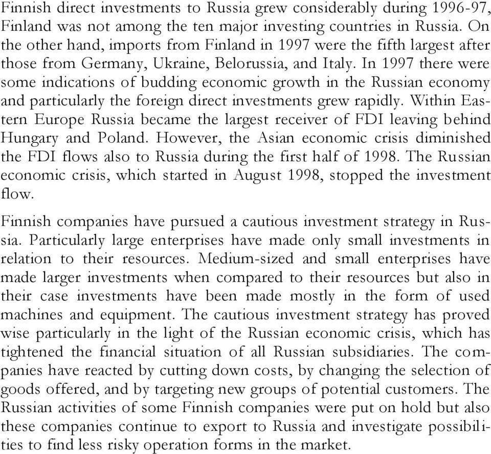 In 1997 there were some indications of budding economic growth in the Russian economy and particularly the foreign direct investments grew rapidly.