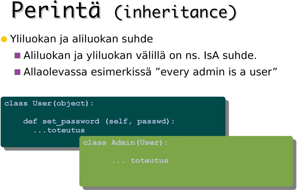 Allaolevassa esimerkissä every admin is a user class class User(object):
