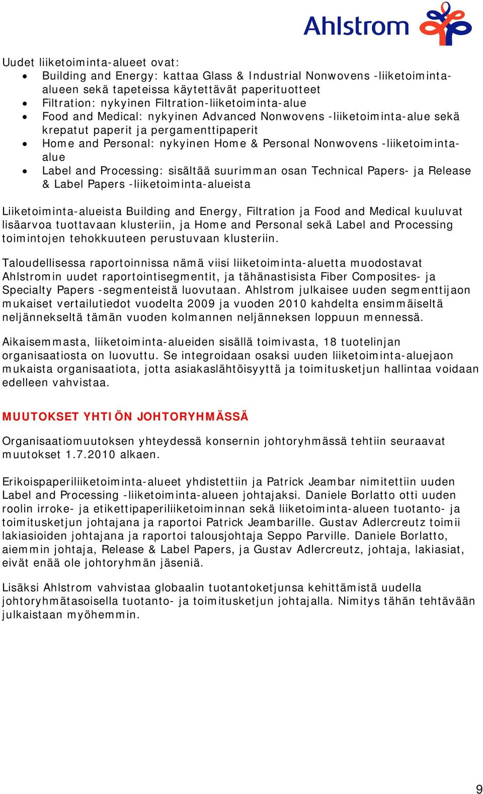 -liiketoimintaalue Label and Processing: sisältää suurimman osan Technical Papers- ja Release & Label Papers -liiketoiminta-alueista Liiketoiminta-alueista Building and Energy, Filtration ja Food and