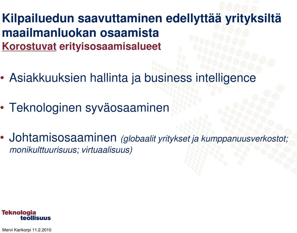 business intelligence Teknologinen syväosaaminen Johtamisosaaminen