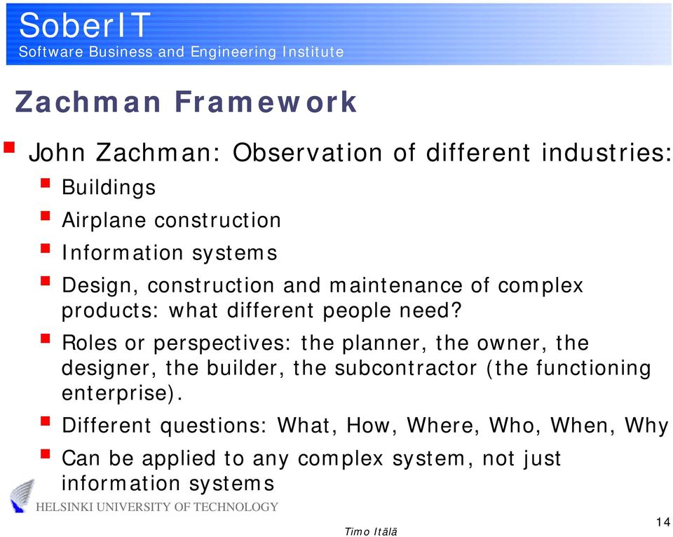 Roles or perspectives: the planner, the owner, the designer, the builder, the subcontractor (the functioning