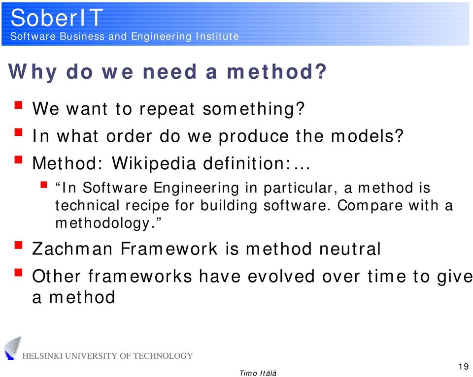 Method: Wikipedia definition: In Software Engineering in particular, a method is