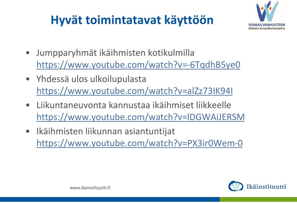 youtube.com/watch?v=ldgwaijersm Ikäihmisten liikunnan asiantuntijat https://www.youtube.com/watch?v=px3ir0wem-0 www.