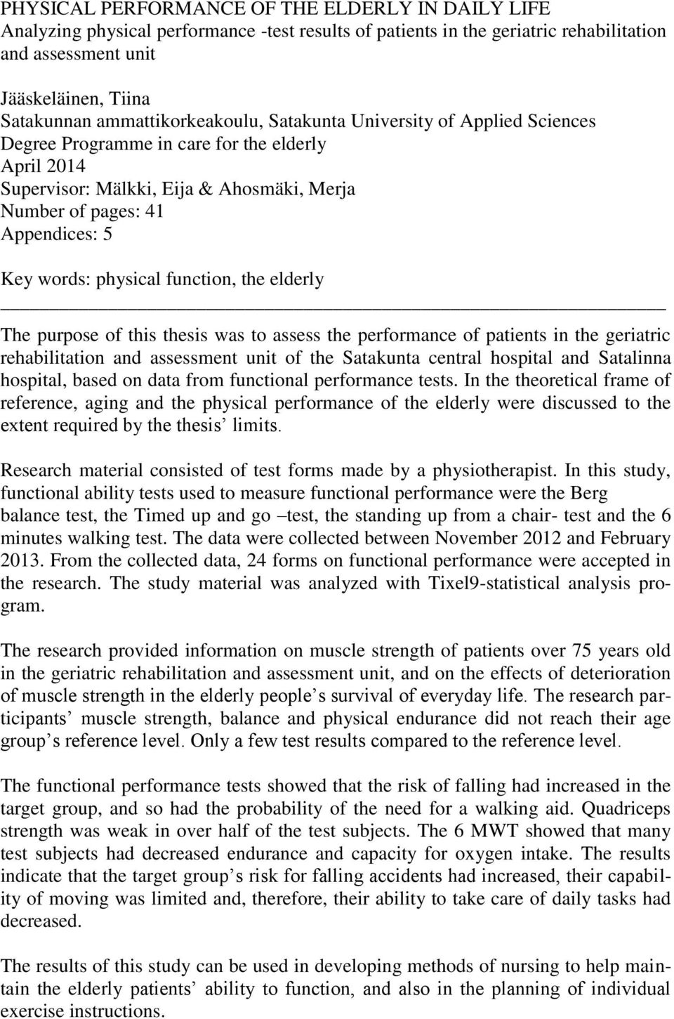 words: physical function, the elderly The purpose of this thesis was to assess the performance of patients in the geriatric rehabilitation and assessment unit of the Satakunta central hospital and