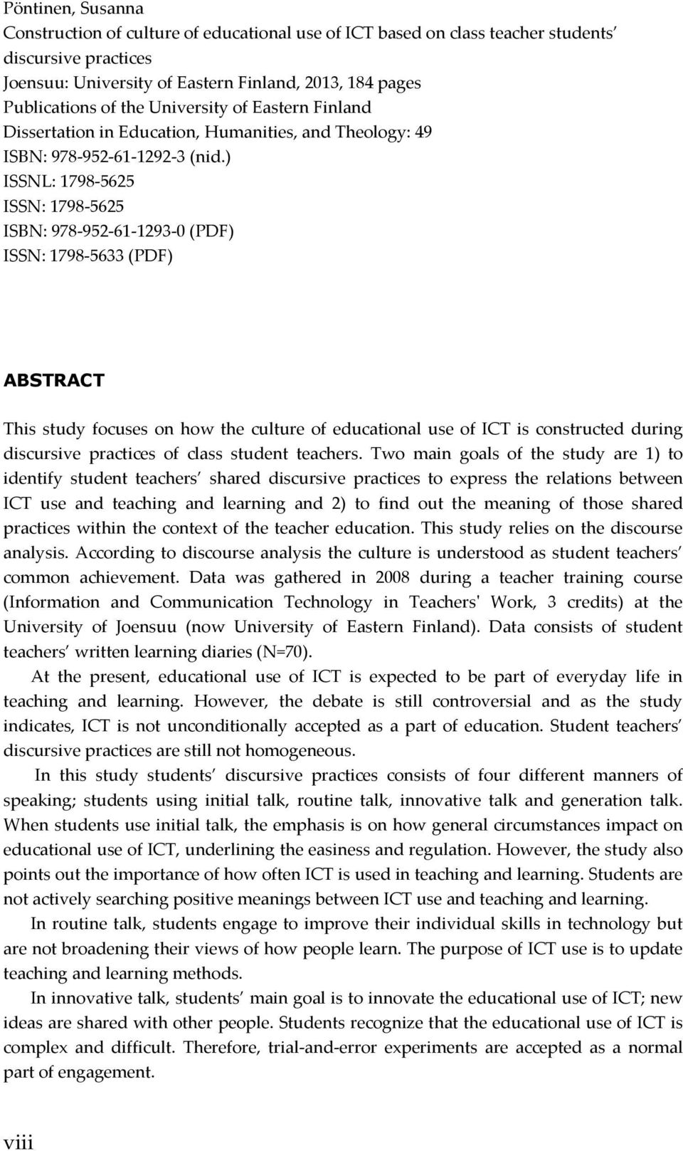 ) ISSNL: 1798-5625 ISSN: 1798-5625 ISBN: 978-952-61-1293-0 (PDF) ISSN: 1798-5633 (PDF) ABSTRACT This study focuses on how the culture of educational use of ICT is constructed during discursive