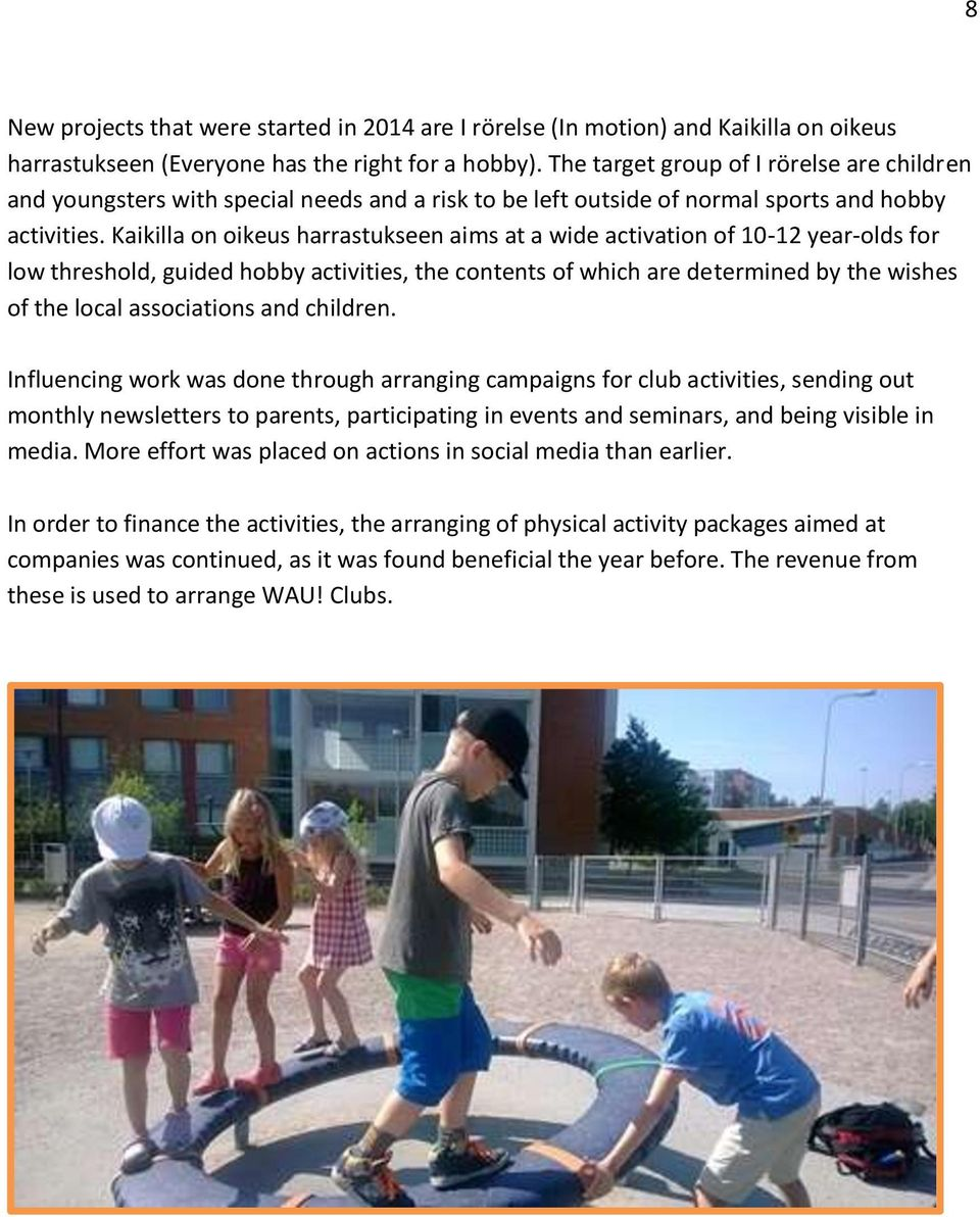 Kaikilla on oikeus harrastukseen aims at a wide activation of 10-12 year-olds for low threshold, guided hobby activities, the contents of which are determined by the wishes of the local associations