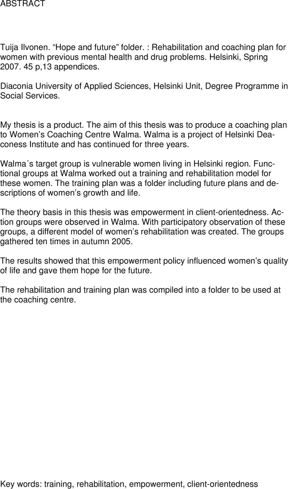The aim of this thesis was to produce a coaching plan to Women s Coaching Centre Walma. Walma is a project of Helsinki Deaconess Institute and has continued for three years.