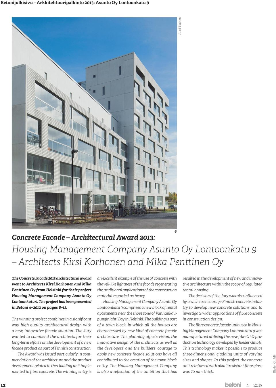 The project has been presented in Betoni 4 2012 on pages 6 13. The winning project combines in a significant way high-quality architectural design with a new, innovative facade solution.