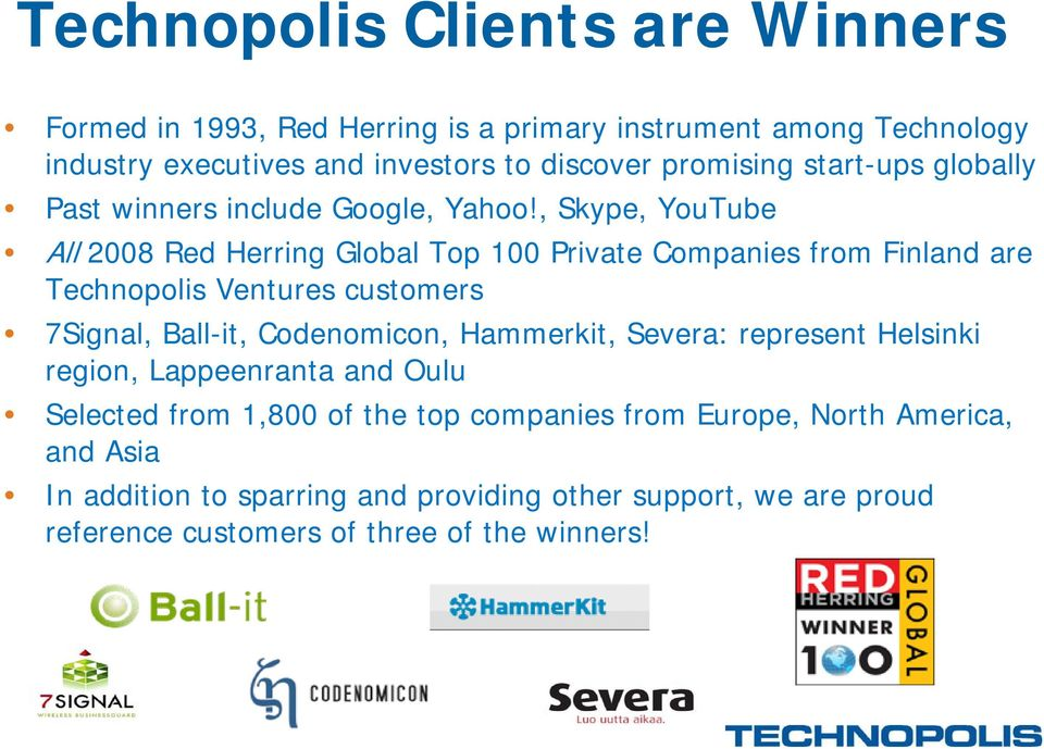 , Skype, YouTube All 2008 Red Herring Global Top 100 Private Companies from Finland are Technopolis Ventures customers 7Signal, Ball-it, Codenomicon,