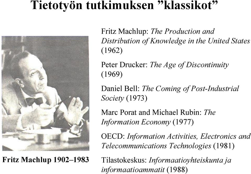 Marc Porat and Michael Rubin: The Information Economy (1977) Fritz Machlup 1902 1983 OECD: Information Activities,
