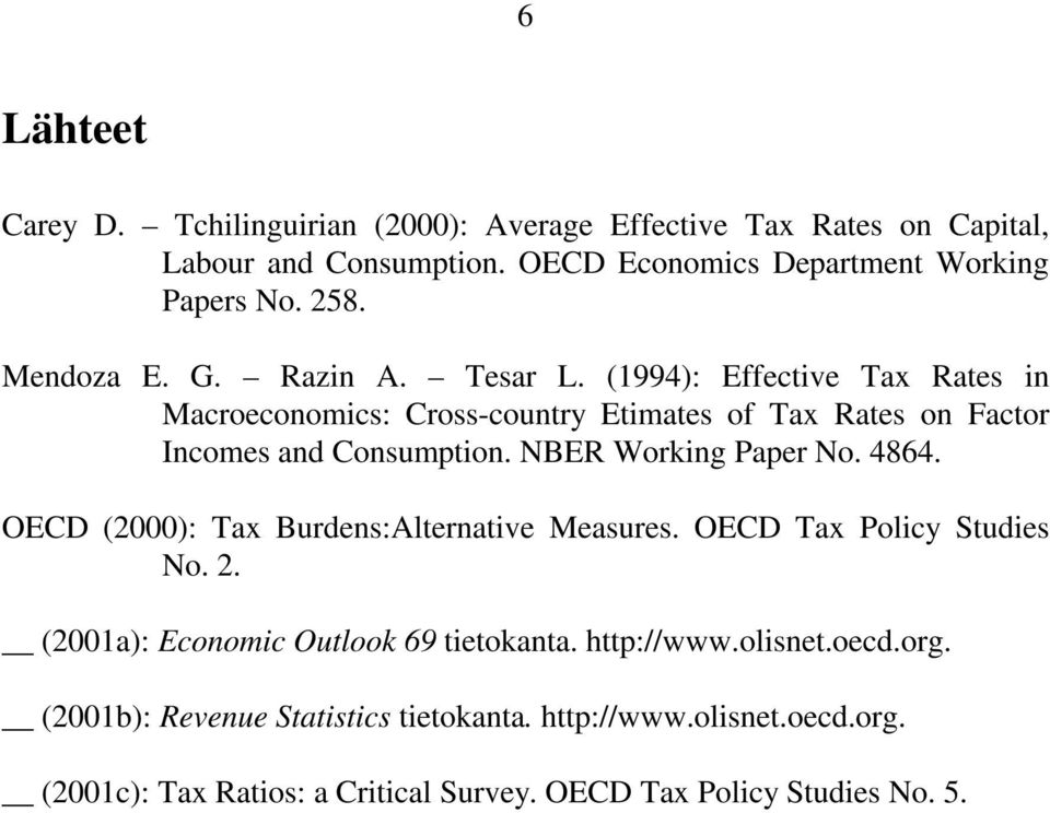 NBER Working Paper No. 4864. OECD (2000): Tax Burdens:Alternative Measures. OECD Tax Policy Studies No. 2. (2001a): Economic Outlook 69 tietokanta.