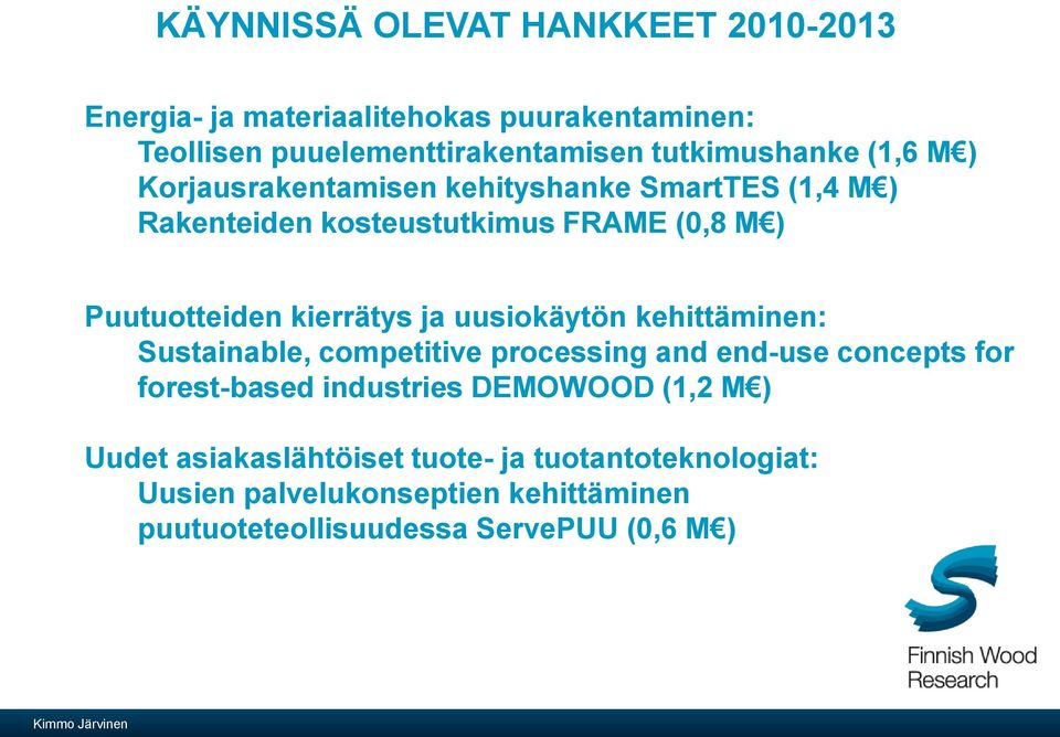 uusiokäytön kehittäminen: Sustainable, competitive processing and end-use concepts for forest-based industries DEMOWOOD (1,2 M ) Uudet
