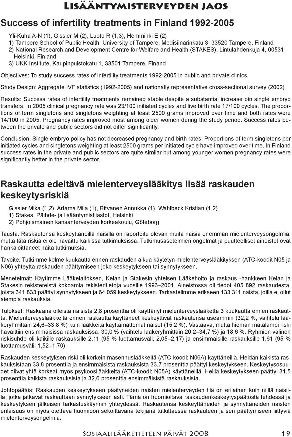 Kaupinpuistokatu 1, 33501 Tampere, Finand Objectives: To study success rates of infertility treatments 1992-2005 in public and private clinics.