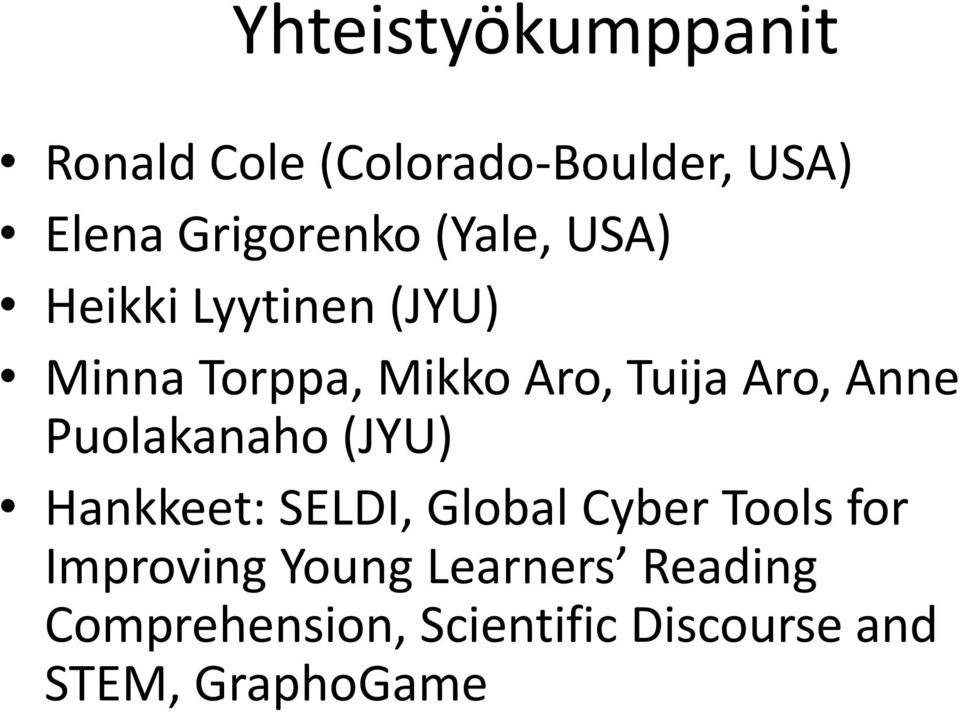 Anne Puolakanaho (JYU) Hankkeet: SELDI, Global Cyber Tools for Improving