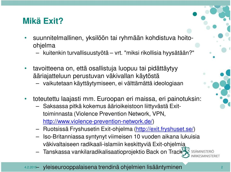 Euroopan eri maissa, eri painotuksin: Saksassa pitkä kokemus äärioikeistoon liittyvästä Exittoiminnasta (Violence Prevention Network, VPN, http://www.violence-prevention-network.