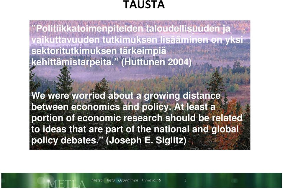(Huttunen 2004) We were worried about a growing distance between economics and policy.