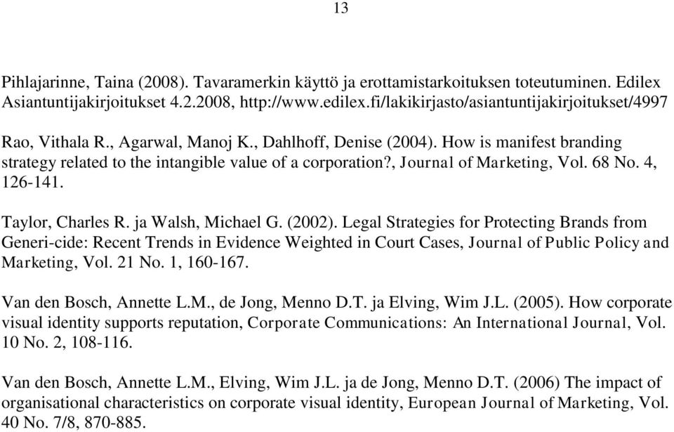 , Journal of Marketing, Vol. 68 No. 4, 126-141. Taylor, Charles R. ja Walsh, Michael G. (2002).