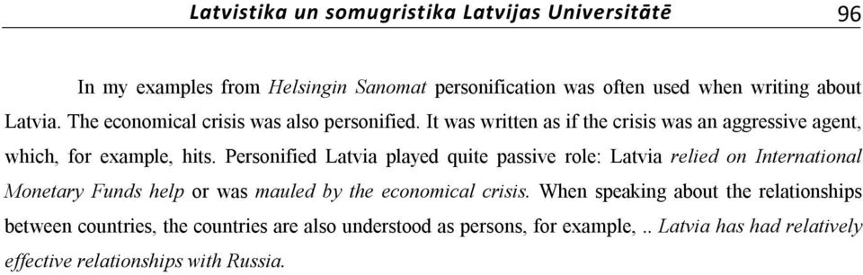 Personified Latvia played quite passive role: Latvia relied on International Monetary Funds help or was mauled by the economical crisis.