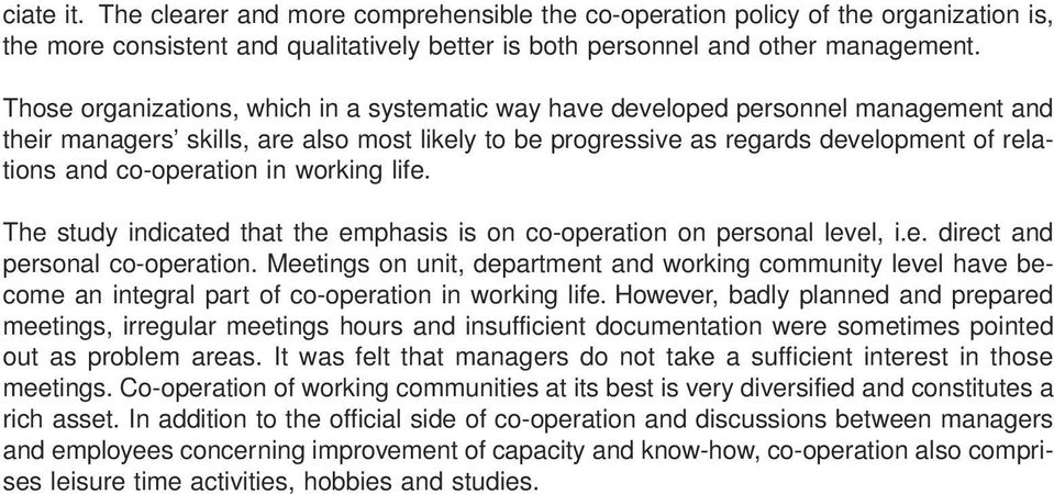 co-operation in working life. The study indicated that the emphasis is on co-operation on personal level, i.e. direct and personal co-operation.