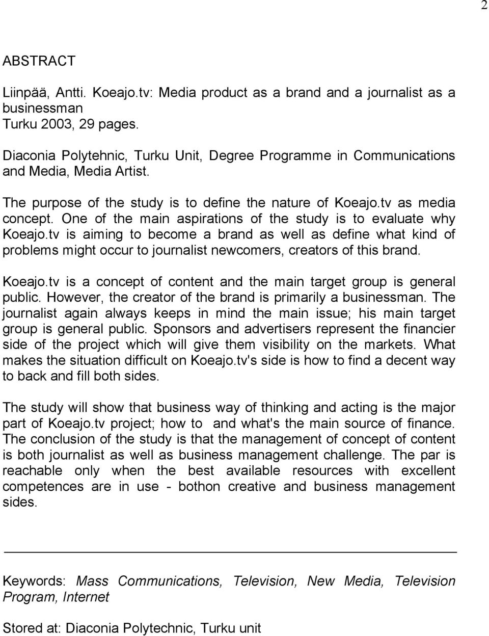 One of the main aspirations of the study is to evaluate why Koeajo.tv is aiming to become a brand as well as define what kind of problems might occur to journalist newcomers, creators of this brand.