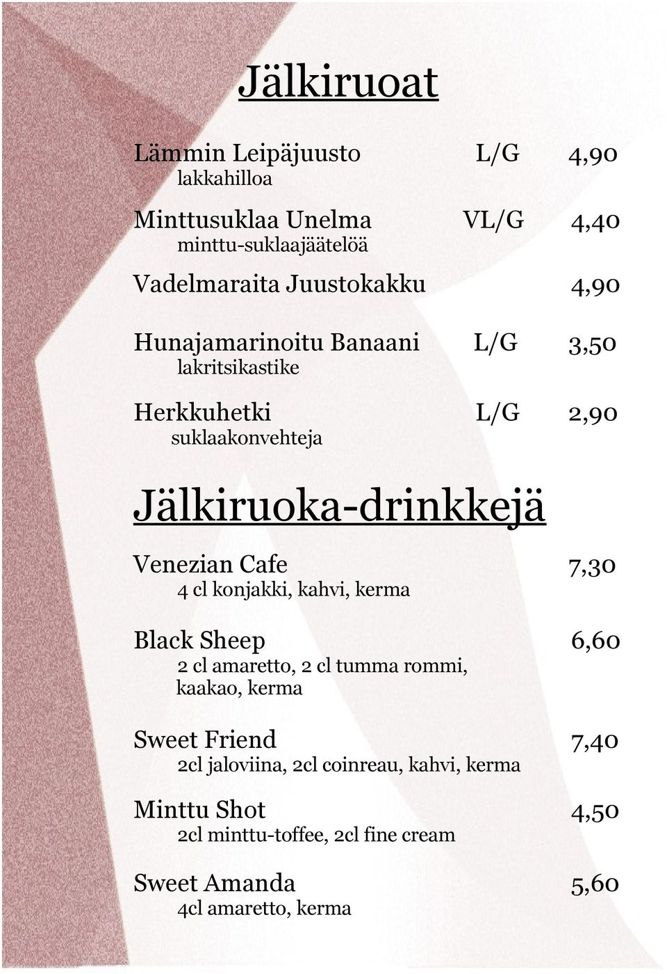 Venezian Cafe 7,30 4 cl konjakki, kahvi, kerma Black Sheep 6,60 2 cl amaretto, 2 cl tumma rommi, kaakao, kerma Sweet Friend