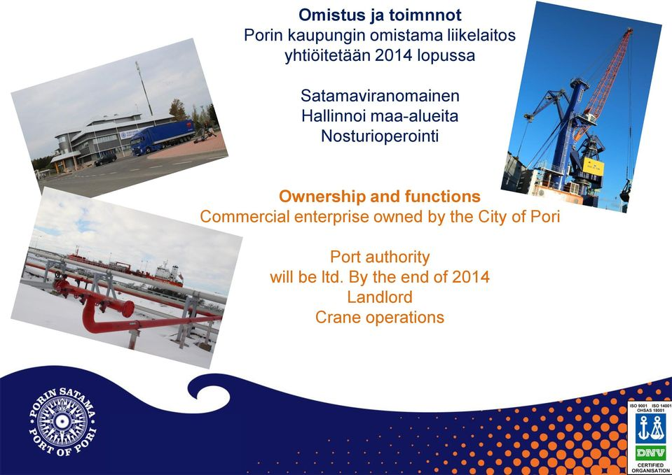 Ownership and functions Commercial enterprise owned by the City of Pori
