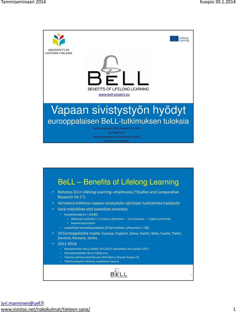 2014 Jyri Manninen Kasvatustieteiden ja psykologian osasto Itä Suomen yliopisto BeLL Benefits of Lifelong Learning Rahoitus EU:n Lifelong Learning ohjelmasta ( Studies and Comparative Research KA 1 ).