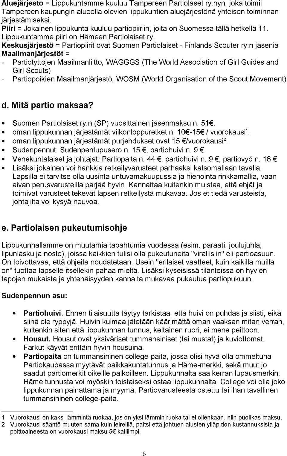 Keskusjärjestö = Partiopiirit ovat Suomen Partiolaiset - Finlands Scouter ry:n jäseniä Maailmanjärjestöt = - Partiotyttöjen Maailmanliitto, WAGGGS (The World Association of Girl Guides and Girl