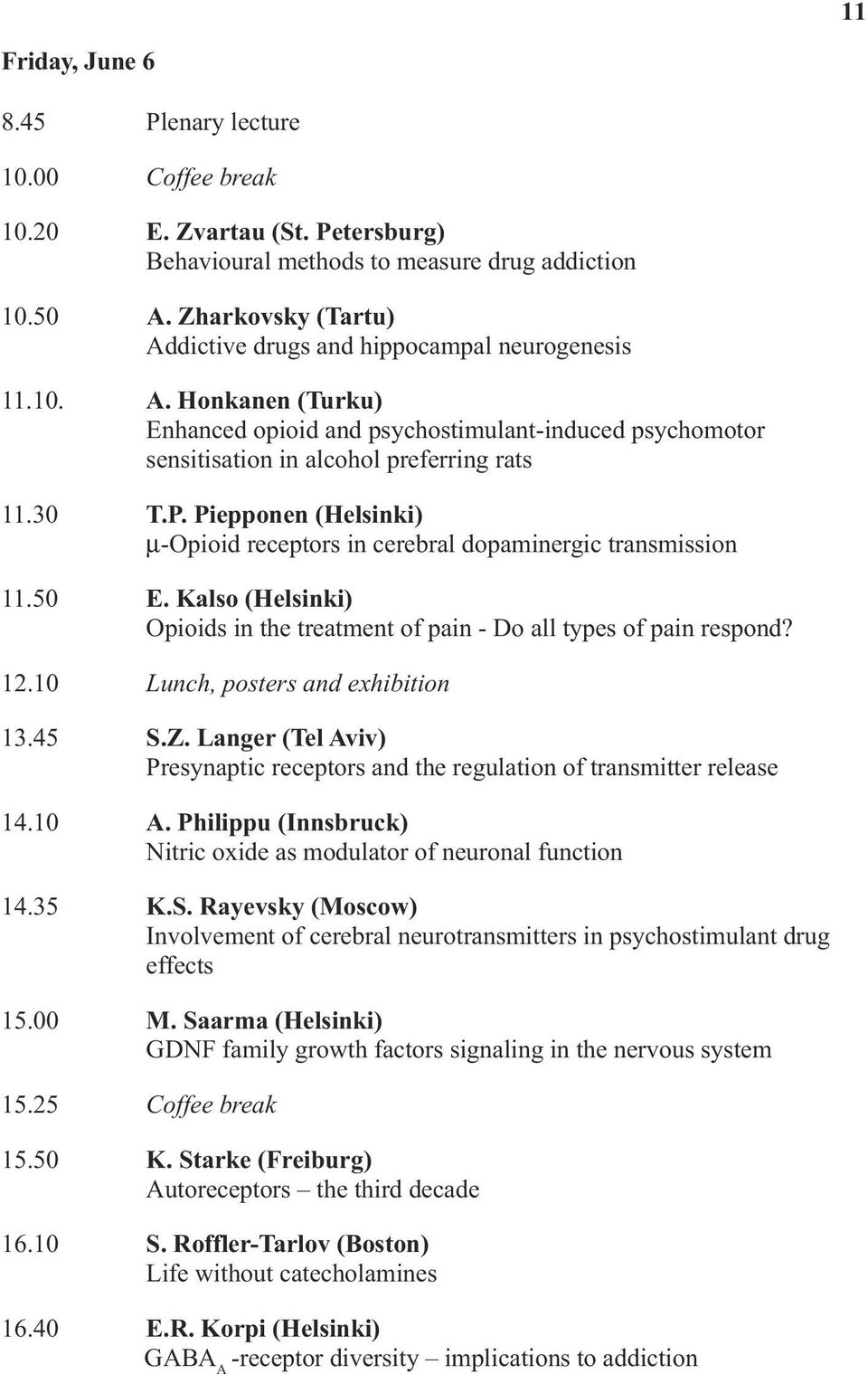 Piepponen (Helsinki) µ-opioid receptors in cerebral dopaminergic transmission 11.50 E. Kalso (Helsinki) Opioids in the treatment of pain - Do all types of pain respond? 12.