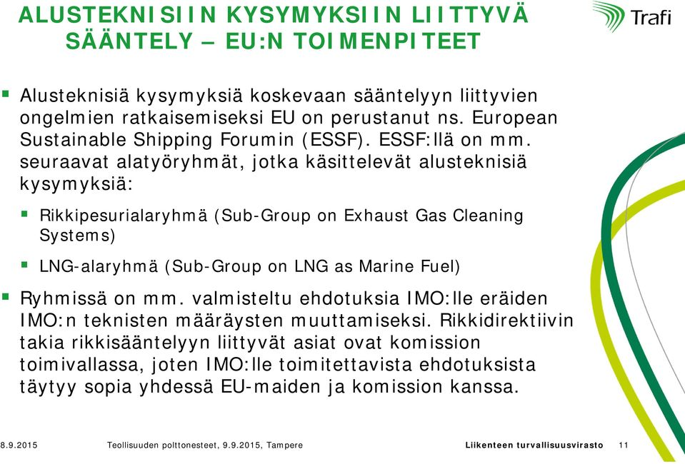seuraavat alatyöryhmät, jotka käsittelevät alusteknisiä kysymyksiä: Rikkipesurialaryhmä (Sub-Group on Exhaust Gas Cleaning Systems) LNG-alaryhmä (Sub-Group on LNG as Marine Fuel) Ryhmissä on