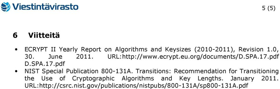 Transitions: Recommendation for Transitioning the Use of Cryptographic Algorithms and Key Lengths.