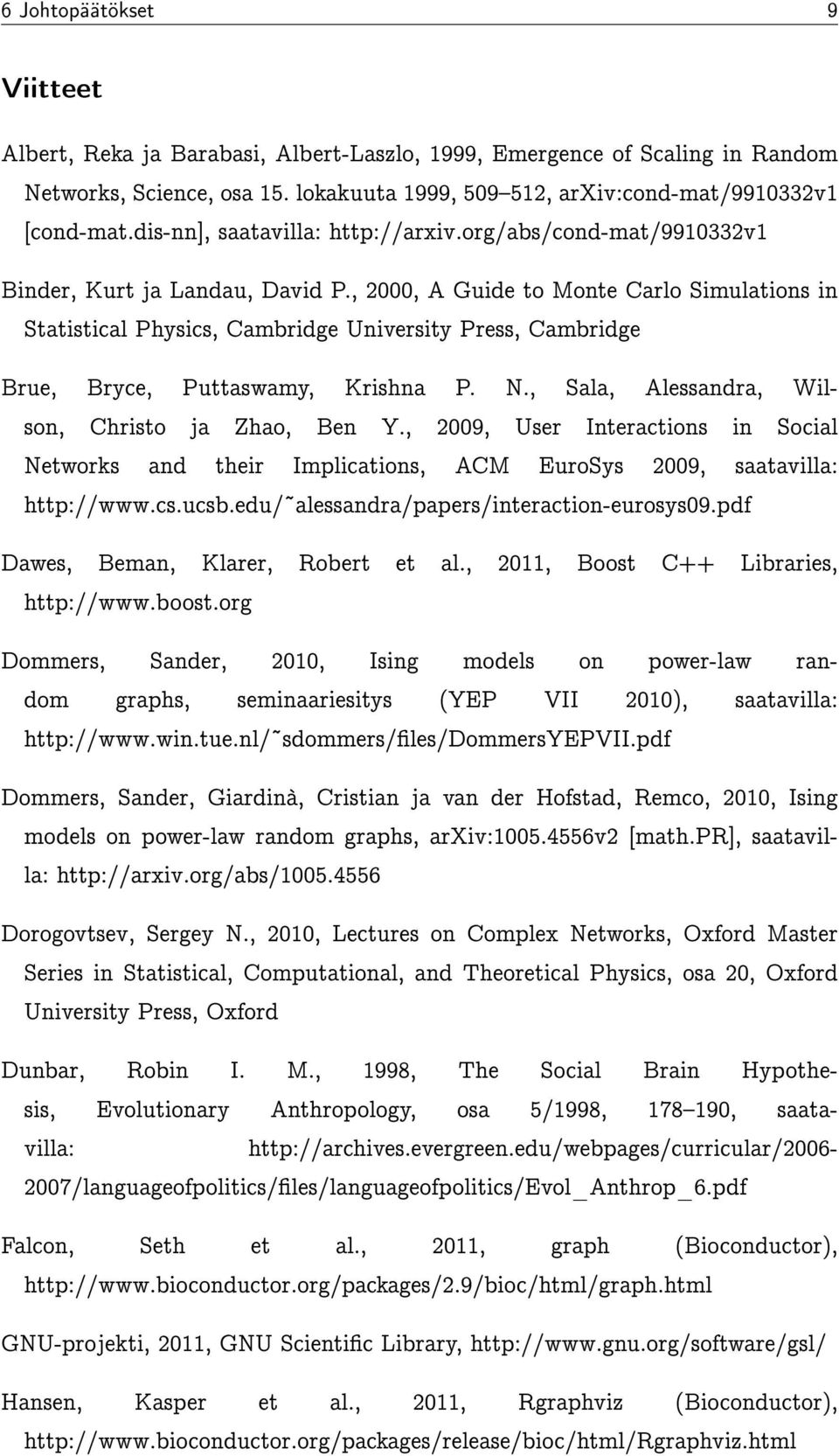 , 2000, A Guide to Monte Carlo Simulations in Statistical Physics, Cambridge University Press, Cambridge Brue, Bryce, Puttaswamy, Krishna P. N., Sala, Alessandra, Wilson, Christo ja Zhao, Ben Y.