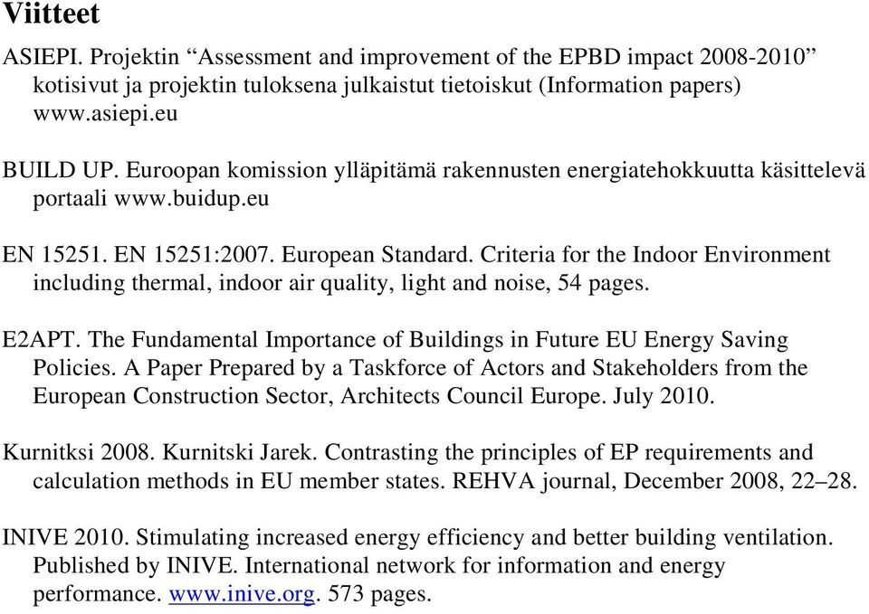 Criteria for the Indoor Environment including thermal, indoor air quality, light and noise, 54 pages. E2APT. The Fundamental Importance of Buildings in Future EU Energy Saving Policies.