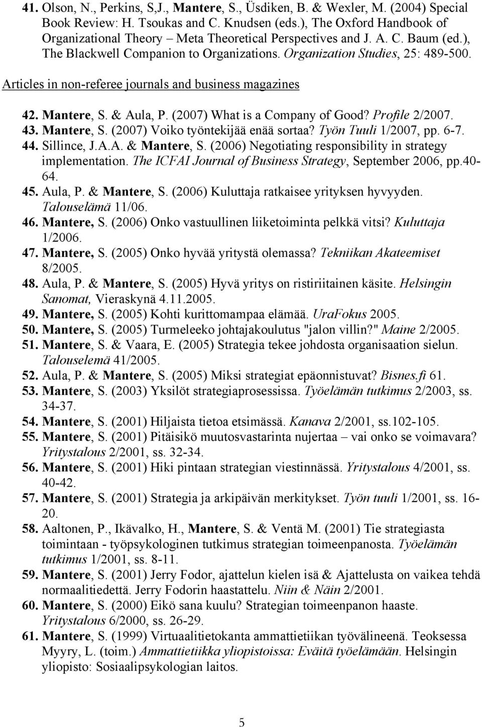 Articles in non-referee journals and business magazines 42. Mantere, S. & Aula, P. (2007) What is a Company of Good? Profile 2/2007. 43. Mantere, S. (2007) Voiko työntekijää enää sortaa?