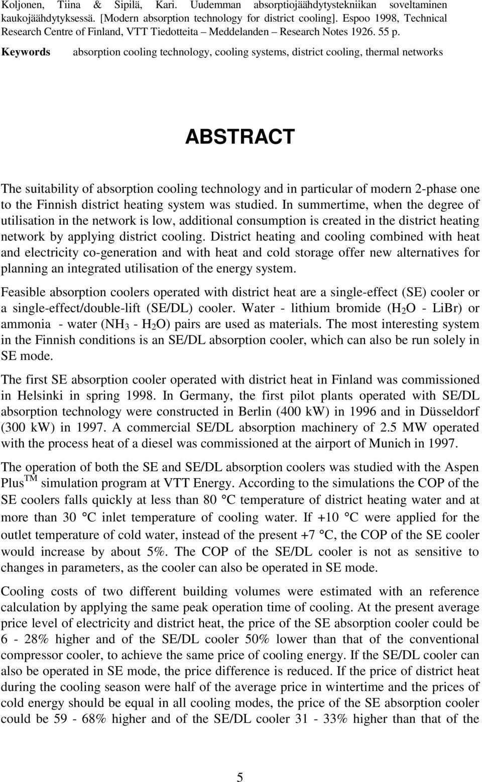 Keywords absorption cooling technology, cooling systems, district cooling, thermal networks ABSTRACT The suitability of absorption cooling technology and in particular of modern 2-phase one to the