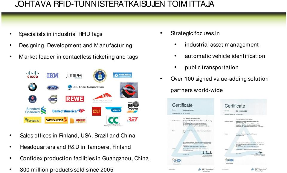 identification public transportation Over 100 signed value-adding solution partners world-wide Sales offices in Finland, USA,