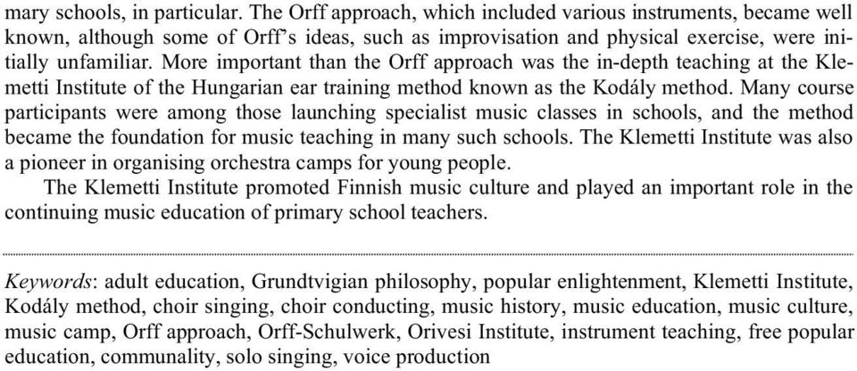 More important than the Orff approach was the in-depth teaching at the Klemetti Institute of the Hungarian ear training method known as the Kodály method.