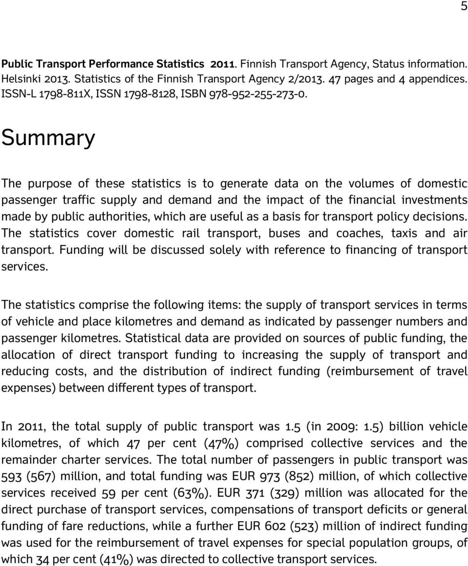 Summary The purpose of these statistics is to generate data on the volumes of domestic passenger traffic supply and demand and the impact of the financial investments made by public authorities,